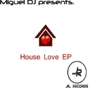 House Love EP/Miguel DJ