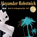 Music for an Imaginary Club Vol. 3/Alexander Robotnick