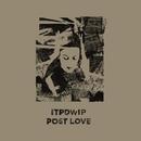 Post Love/ITPDWIP