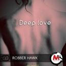 Deep Love/Robber Hawk & Rh