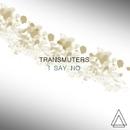 I SAY NO/Transmuters