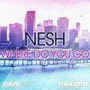 Where Do You Go - Single/Nesh