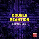 Into Your Head/Double Reaktion