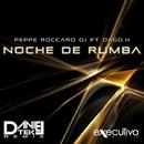 Noche De Rumba (feat. Dago.H)  - Single/Daniel Tek & Peppe Roccaro DJ