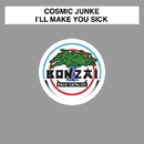 I'll Make You Sick/Cosmic Junkie