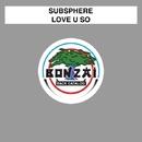 Love U So/Subsphere