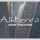 Asleep Civilization/Ashterra