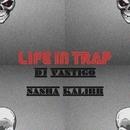 Life In Trap/DJ Vantigo & Sasha Kalibr
