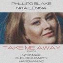 Take Me Away ( Remixes Part 2)/GYSNOIZE & Chelsea Party & Phillipo Blake & Hardmaniac