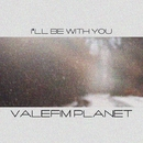 I'll Be With You/Valefim Planet