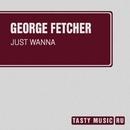 Just Wanna - Single/George Fetcher