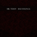 Bad Feelings - Single/Mr. Teddy
