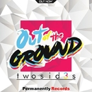 Out Of The Ground - Single/Twosid3s