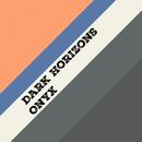 Onyx - Single/Dark Horizons