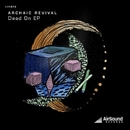 Dead On Ep/Archaic Revival