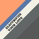 Your Love - Single/ELECTRIFIES