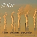 The Urban Sounds (the Soundtrack To An Unmade Movie)/E.V.A. & Alco DJay