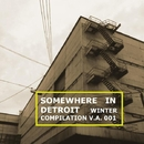 SOMEWHERE IN DETROIT - Winter Compilation/NoizyKnobs & Andrea Atzeni & Bit Riders & Norberto Lusso & T Kode & Lunatik