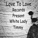 White Lady/TIMMY