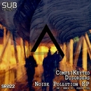 Noise Pollution EP/CompliKeyted Disorders