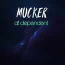 All Dependent/Mucker