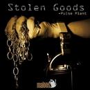 Stolen Goods/Pulse Plant