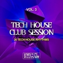 Tech House Club Session, Vol. 3 (20 Tech House Rhythms)/Alex Addea & Lake Koast & Black Nation & Voodoo King & Pole Pole & Saxomatto & Alex Neuret & Monofonic & Mad Bob & Drum Nation & Zulu Crew & Zhidra & Junior & Davidino & Chris Chain