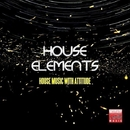 House Elements (House Music With Attitude)/MDV & Army & Cristiano Sberla & DJ Sit & Domix & Max Fortuna & DJ Francis & Tobix & Two At Work & Di Miro' Experience & Lady Vasta & Tobix & Baudo & Claudio Letteriello & Julian Raine & DJ E.s.s. & Devex & Electrobix