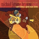 Can't Keep A Good Man Down/Michael Jerome Browne