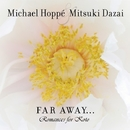 Far Away... Romances for Koto/Michael Hoppé & Mitsuki Dazia
