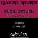 Touch Me / I Feel Love/Engin Ozturk