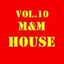 M&M HOUSE, Vol. 10/DJ Slam & Royal Music Paris & Central Galactic & Switch Cook & Candy Shop & Dino Sor & Nightloverz & Elektron M & MISTER P & I - BIZ & Elefant Man & FICO