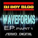 WAVEFORMS EP PART 1/DJ BOY BLOO