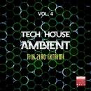 Tech House Ambient, Vol. 4 (Tech Zero Extreme)/Black Nation & Voodoo King & Pole Pole & Saxomatto & Alex Neuret & Neuret & Zulu Crew & Zhidra & Davidino & Arena & Tribalistik