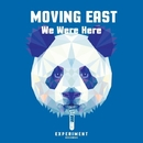 We Were Here/Moving East