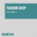 Fashion Deep, Vol. 3/Anna Tarraste & Ruslan Mur & Grey Wave & Y.Y & Retrig & John Grave & PhoniLogic & Serzh-G & Serius & Madrem