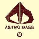 Astro Bass, Vol. 40/Avenue Sunlight & Slapdash & Royal Music Paris & Big Room Academy & Nightloverz & The Rubber Boys & AleX Xandr & Prank! & Ekaterina Nadareishvili & Barry Kid