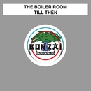 Till Then/The Boiler Room