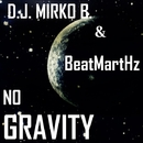 No Gravity - Single/D.J. Mirko B. & BeatMartHz