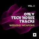 Only Tech House Tracks, Vol. 3 (Weekend Weapons)/Craig Boyd & Vily Vinilo & Aj Lora & Oner Zeynel & John Rivera & Cardillo DJ & Simon Lunardi & Ilary Montanari & Eugeneos & DJ Massymax & Mr. Guelo & Piks Reverse & Sergio Del Lago & Mitekss