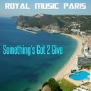 Something's Got 2 Give/Royal Music Paris & Philippe Vesic