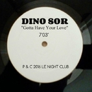 Gotta Have Your Love - Single/Dino Sor
