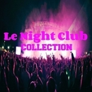 Le Night Club Collection/Royal Music Paris & Central Galactic & Candy Shop & Big Room Academy & Dino Sor & Hugo Bass & The Rubber Boys & Dj Mojito & Galaxy & MCJCK