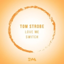 Love Me / Switch/Tom Strobe