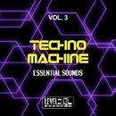 Techno Machine, Vol. 3 (Essential Sounds)/Tony Kairom & Joe De Renzo & Mirko Worz & Ricky Sierra & Nick Wayzer & Helen Brown & Double Reaktion & Stefano Panzera & Nikkolas Research & Mental Drops & Fely B & Gregory Caruso & Atix & Alfred MC & Max Zimmer & Mko DJ & Alberto Croce