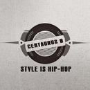 Style Is Hip-Hop/Centaurus B