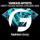 Deep House Mania (Volume 002)/DJ Favorite & DJ Kharitonov & Theory & Freshdance Project & DJ Lykov & Recovery Mafia & DJ Zhukovsky & Mars3ll & Incognet & Te'Marie & DJ Dnk & Heart Saver