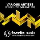 House Love (Volume 003)/DJ Favorite & Going Crazy & Justin Berger & Theory & Will Fast & DJ Zhukovsky & Incognet & Te'Marie & Lykov & DJ Dnk & Grander & Almaz & Divas AllStars & Jamie Sparks & Superfreak & Murrell