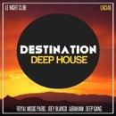 Destination Deep House/Various artists & Royal Music Paris & Deep Gang & Abraham & Joey Blanco