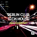 Berlin Club Tech House (Crazy Tech House Party)/Alex Addea & Lake Koast & Black Nation & Voodoo King & Pole Pole & Saxomatto & Alex Neuret & Neuret & Monofonic & Mad Bob & Drum Nation & Zulu Crew & Zhidra & Junior